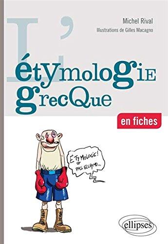 L'Étymologie Grecque en Fiches par Michel Rival