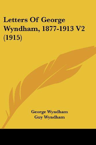 Letters of George Wyndham, 1877-1913 V2 (1915)