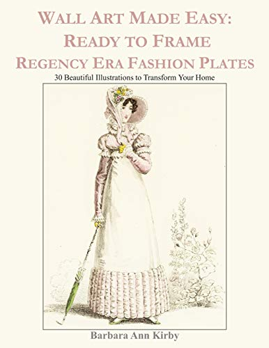 Kostüm Regency - Wall Art Made Easy: Ready to Frame Regency Era Fashion Plates: 30 Beautiful Illustrations to Transform Your Home