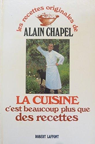 La Cuisine c'est Beaucoup Plus que des Recettes (Les Recettes Originales de Alain Chapel) (French Edition) by Alain Chapel (1980-05-04)