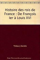 Histoire des rois de France : De François Ier à Louis XVI