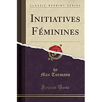 Initiatives Féminines (Classic Reprint)