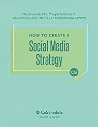 How To Create A Social Media Strategy: The Know-It-All's Complete Guide To Launching Social Media For Monumental Growth (English Edition)