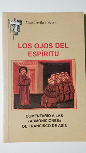Los ojos del espíritu. Comentario a las admoniciones de Francisco de Asís (Hermano Francisco) por Marti Avila I Serra