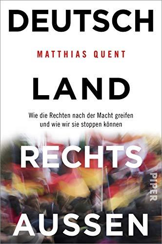 Deutschland rechts außen. Wie die Rechten nach der Macht greifen und wie wir sie stoppen können
