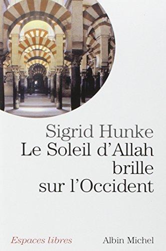 Le Soleil d'Allah brille sur l'Occident : Notre héritage arabe par Sigrid Hunke