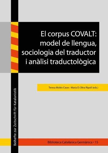 El corpus COVALT: model de llengua, sociologia del traductor i anàlisi traductològica (Biblioteca Catalànica Germànica - Beihefte zur Zeitschrift für Katalanistik, Band 15)
