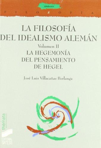 La filosofía del idealismo alemán: La hegemonía del pensamiento de Hegel: T.2 (Filosofía. Thémata)