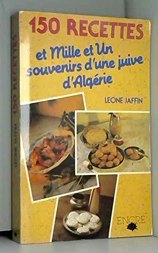 150 recettes et mille et un souvenirs d'une Juive d'Algérie : Récit culinaire
