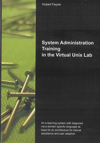 System Administration Training in the Virtual Unix Lab: An e-learning system with diagnosis via a domain specific language as base for an architecture for tutorial assistance and user adaption (Keine) por Hubert Feyrer