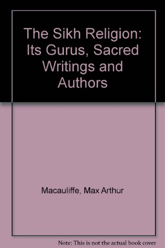 The Sikh Religion: Its Gurus, Sacred Writings and Authors por Max Arthur Macauliffe