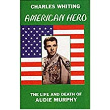 [{ American Hero. the Life and Death of Audie Murphy By Whiting, Charles ( Author ) Oct - 30- 2000 ( Hardcover ) } ]