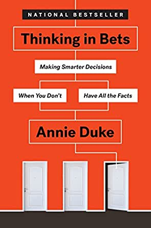 Thinking in Bets Making Smarter Decisions When You Dont Have All the Facts