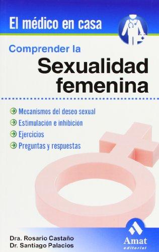 Comprender la sexualidad femenina: Mecanismos del deseo sexual. Estimulación e inhibición (El Medico En Casa (amat))