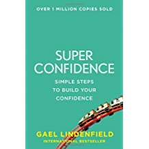 Super Confidence: Simple Steps to Build Your Confidence by Gael Lindenfield (2014-01-16)