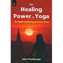 The Healing Power of Yoga: For Health, Well-Being & Inner Peace