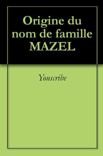 En ligne téléchargement gratuit Origine du nom de famille MAZEL (Oeuvres courtes) pdf