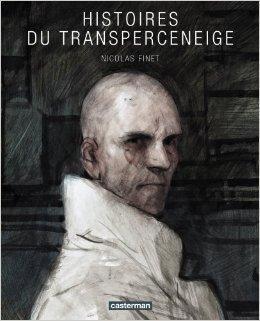 Histoires du transperceneige de Nicolas Finet,Pierre Pelot (Préface) ( 16 octobre 2013 )