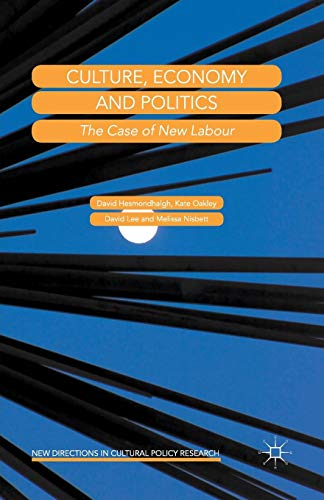 Culture, Economy and Politics: The Case of New Labour (New Directions in Cultural Policy Research)