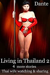 Living in Thailand 2: Thai wife watching & sharing -  4 more stories
