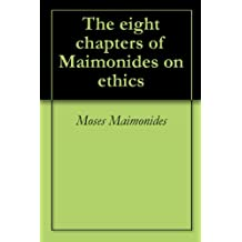 The eight chapters of Maimonides on ethics (English Edition)