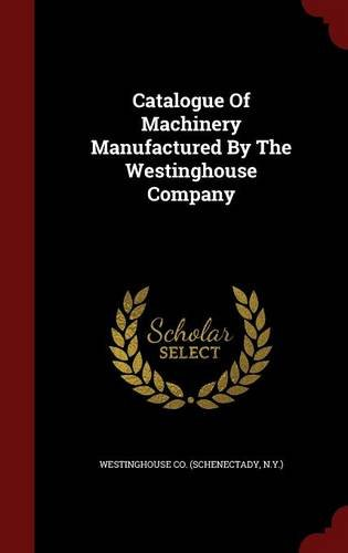 Catalogue Of Machinery Manufactured By The Westinghouse Company