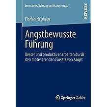 Angstbewusste Führung: Besser und produktiver arbeiten durch den motivierenden Einsatz von Angst (Internationalisierung und Management) (German Edition)