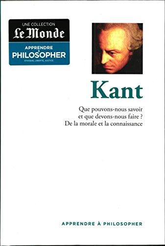 apprendre a philosopher; Kant - que pouvons-nous savoir et que devons-nous faire? de la morale et la connaissance