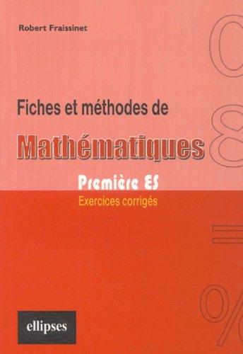 Fiches et méthodes de mathématiques 1e ES : Exercices corrigés