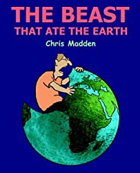 [(The Beast That Ate the Earth : The Environment Cartoons of Chris Madden)] [By (author) Chris Madden] published on (December, 2004)