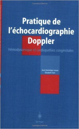 Pratique de l'chocardiographie Doppler : Hmodynamique et cardiopathies congnitales en nonatologie et ranimation nonatale de Jean-Dominique Giroux,Elisabeth Finel ( 30 janvier 1998 )