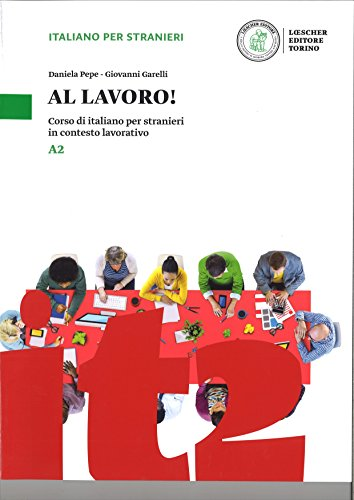 Al lavoro! Corso di italiano per stranieri in contesto lavorativo. Livello A2