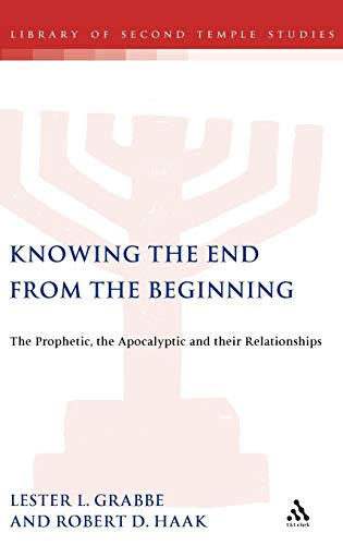 Knowing the End from the Beginning: The Prophetic, Apocalyptic, and Their Relationship (Journal for the Study of the Pseudepigrapha)