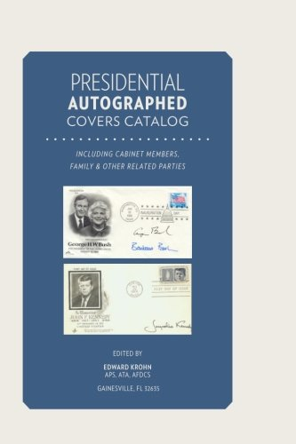 Presidential Autographed Covers Catalog: Including Cabinet Members, Family & other Affiliated Parties - Cabinet Cover