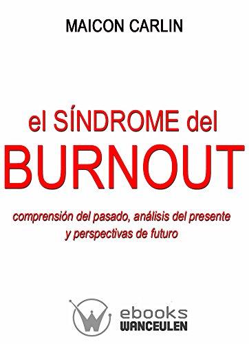 EL SÍNDROME DE BURNOUT: Comprensión del pasado, análisis del presente y perspectivas de futuro por Maicon Carlin