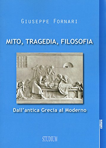 Mito, tragedia, filosofia. Dall'antica Grecia al moderno