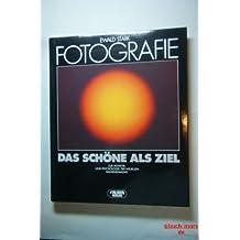 Fotografie. Das Schöne als Ziel. Zur Ästhetik und Psychologie der visuellen Wahrnehmung.