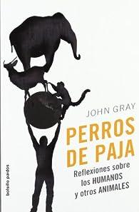 Perros de paja: Reflexiones sobre los humanos y otros animales par John Gray