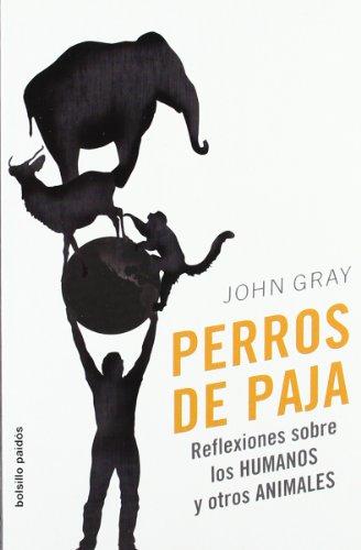 Perros de paja: Reflexiones sobre los humanos y otros animales (Bolsillo Paidós) por John Gray