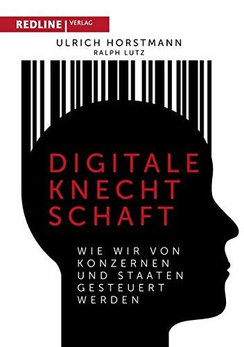 Digitale Knechtschaft: Wie wir von Konzernen und Staaten gesteuert werden