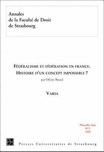 Annales de la Faculté de droit de Strasbourg, tome 3 : Fédéralisme et fédération en France - Histoire d'un concept impossible ?