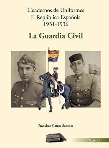 Cuadernos de Uniformes II República Española 1931.1936. La Guardia Civil: Guardia Civil. Uniformes II República