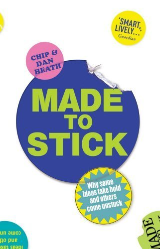 Made to Stick: Why Some Ideas Take Hold and Others Come Unstuck by Heath, Chip (2008) Paperback