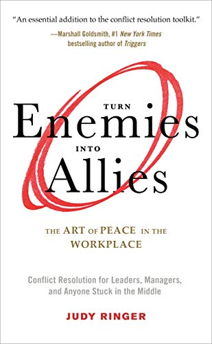 Turn Enemies into Allies: The Art of Peace in the Workplace -