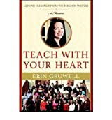 [(Teach with Your Heart: Lessons I Learned from the Freedom Writers )] [Author: Erin Gruwell] [Mar-2007]