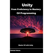 Unity from Proficiency to Mastery (C# Programming): Master C# with Unity (English Edition)