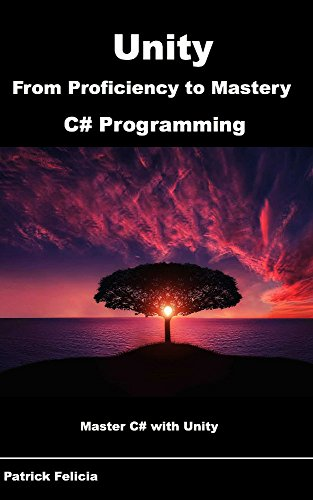Unity from Proficiency to Mastery (C# Programming): Master C# with Unity (English Edition) por Patrick Felicia