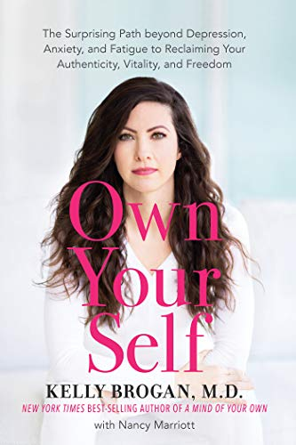 Own Your Self: The Surprising Path beyond Depression, Anxiety, and Fatigue to Reclaiming Your Authenticity, Vitality, and Freedom (English Edition)