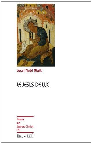 Le Jésus de Luc (Jésus et Jésus-Christ t. 98)