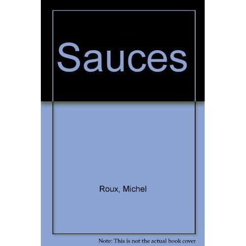 Sauces by Roux, Michel (2000) Paperback